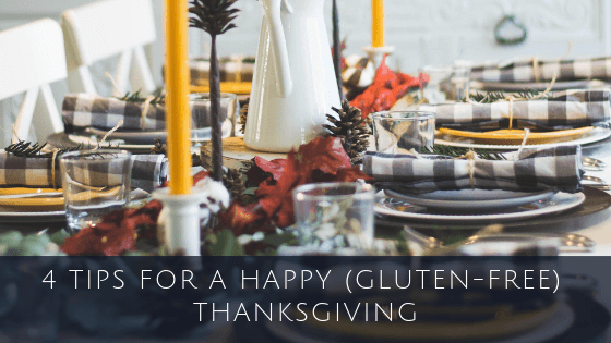 4 TIPS FOR A HAPPY (GLUTEN-FREE) THANKSGIVING